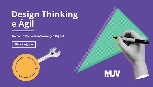 Design Thinking e Ágil No contexto da Transformação Digital